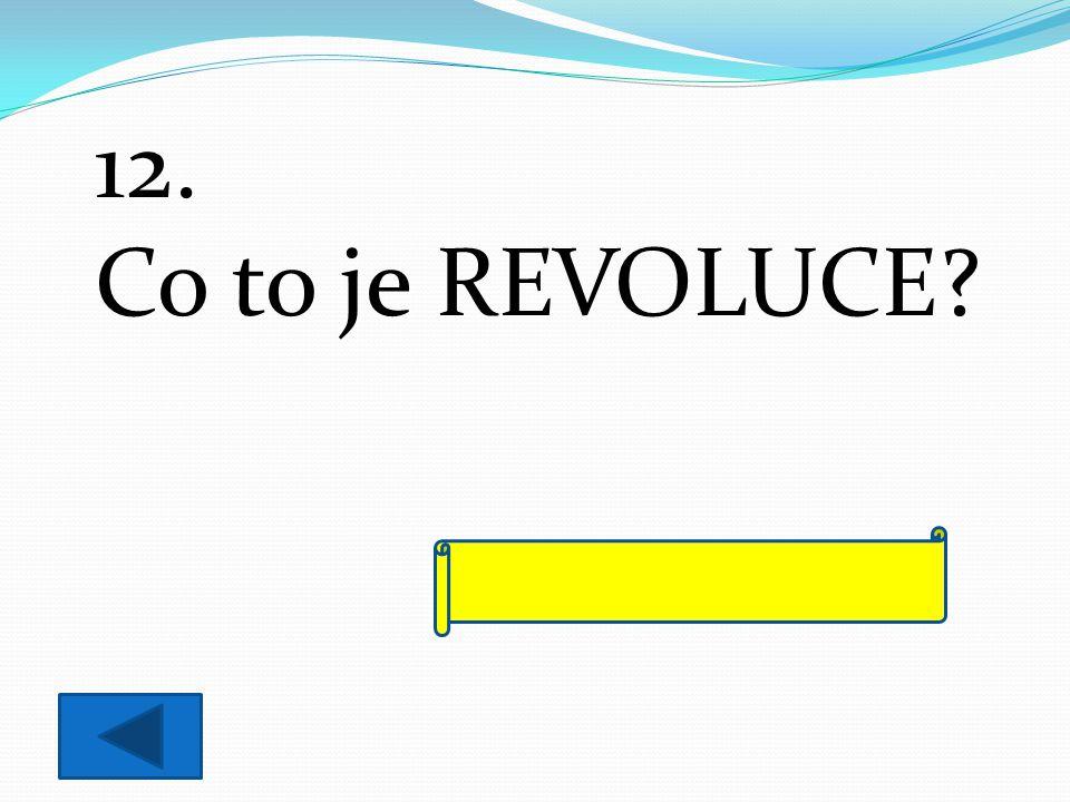 12. Co to je REVOLUCE ozbrojené povstání lidu