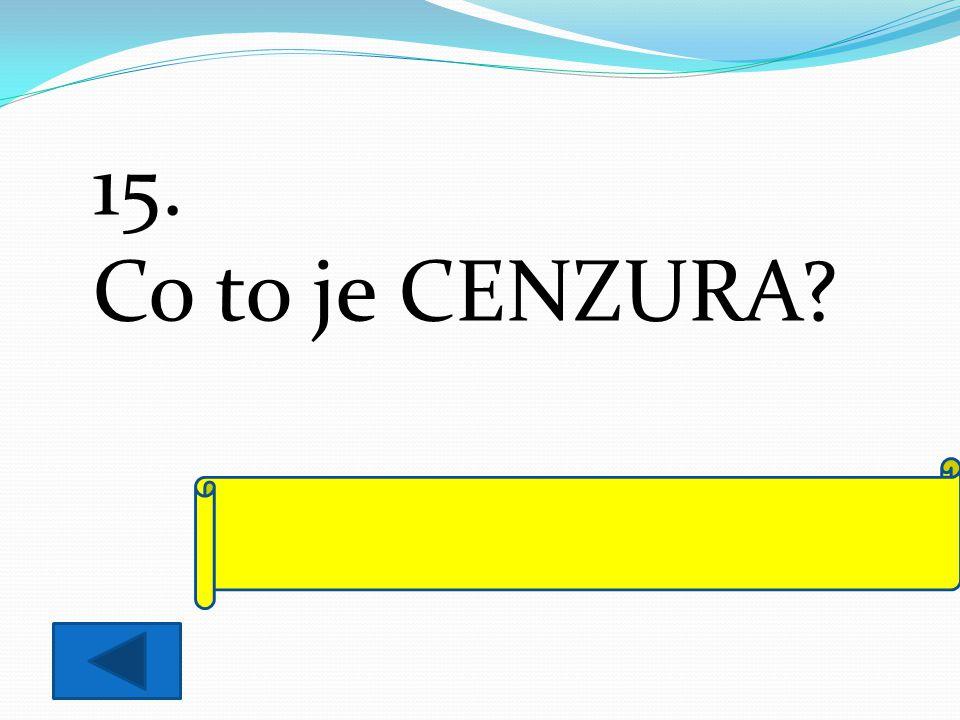 15. Co to je CENZURA úřední kontrola všech informací a zpráv