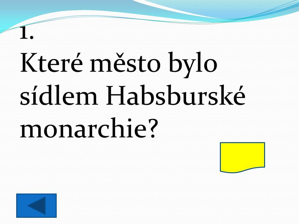Které město bylo sídlem Habsburské monarchie