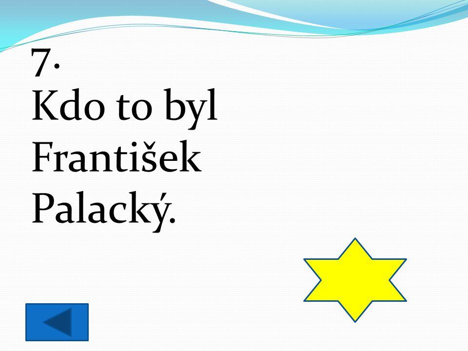 Kdo to byl František Palacký.