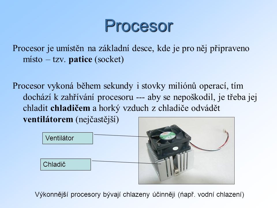 Výkonnější procesory bývají chlazeny účinněji (ńapř. vodní chlazení)