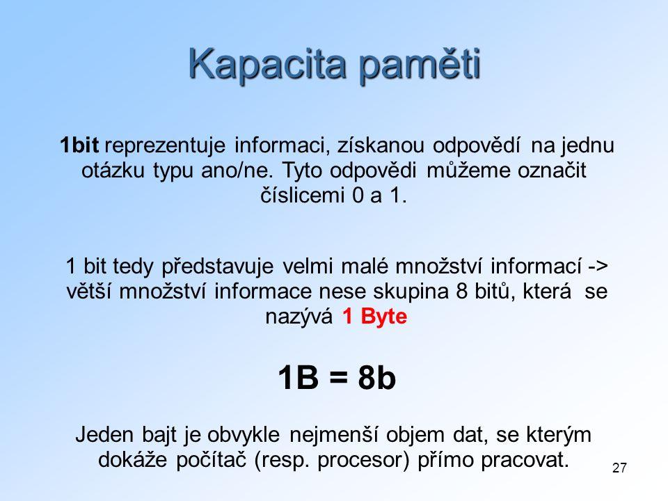 Kapacita paměti 1bit reprezentuje informaci, získanou odpovědí na jednu otázku typu ano/ne. Tyto odpovědi můžeme označit číslicemi 0 a 1.