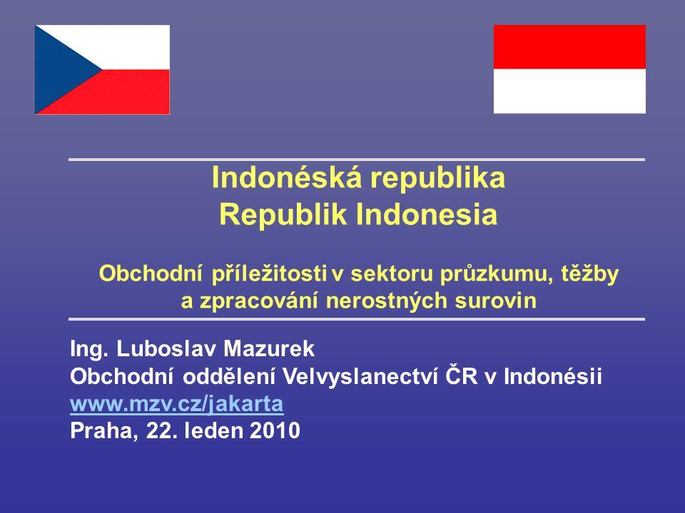 Indonéská republika Republik Indonesia Obchodní příležitosti v sektoru průzkumu, těžby a zpracování nerostných surovin