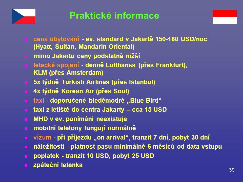 Praktické informace cena ubytování - ev. standard v Jakartě 150-180 USD/noc (Hyatt, Sultan, Mandarin Oriental)