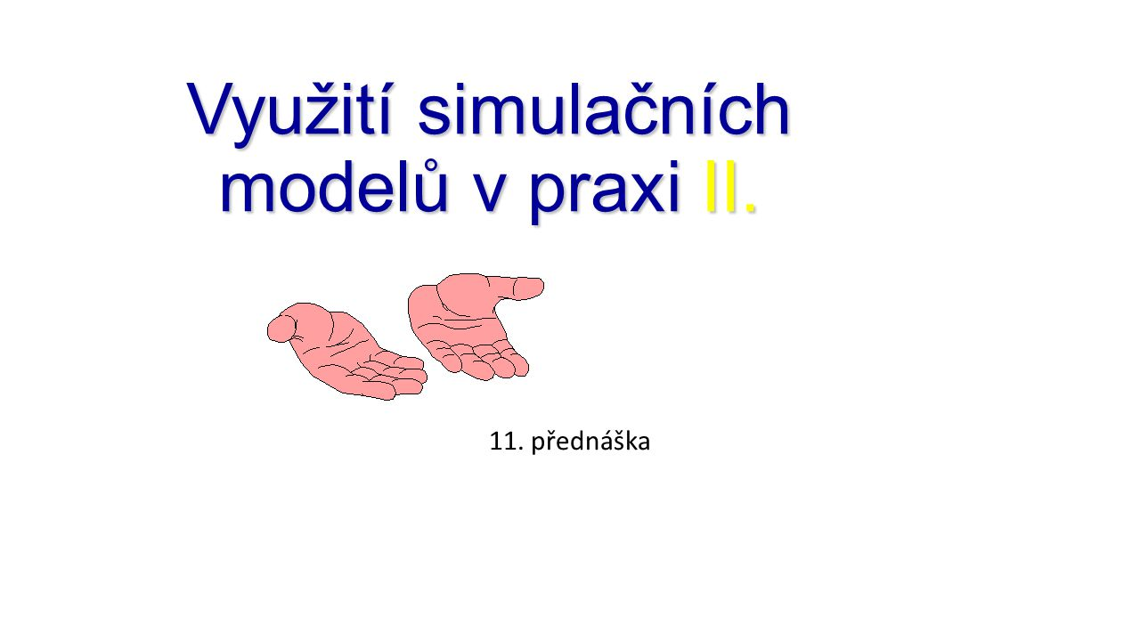 Využití simulačních modelů v praxi II.