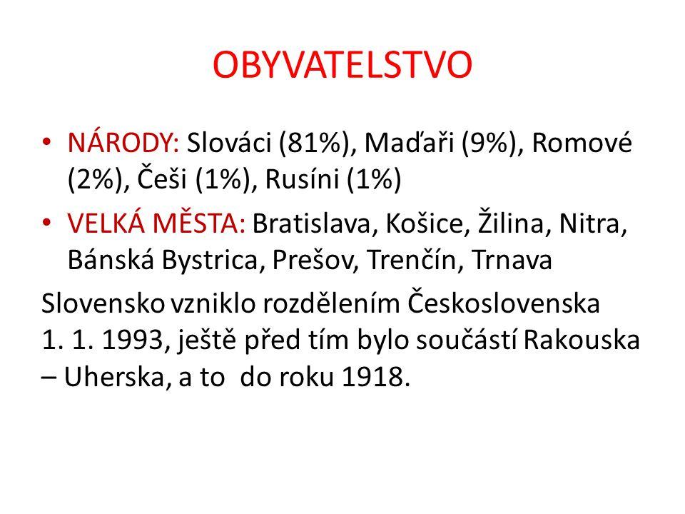 OBYVATELSTVO NÁRODY: Slováci (81%), Maďaři (9%), Romové (2%), Češi (1%), Rusíni (1%)
