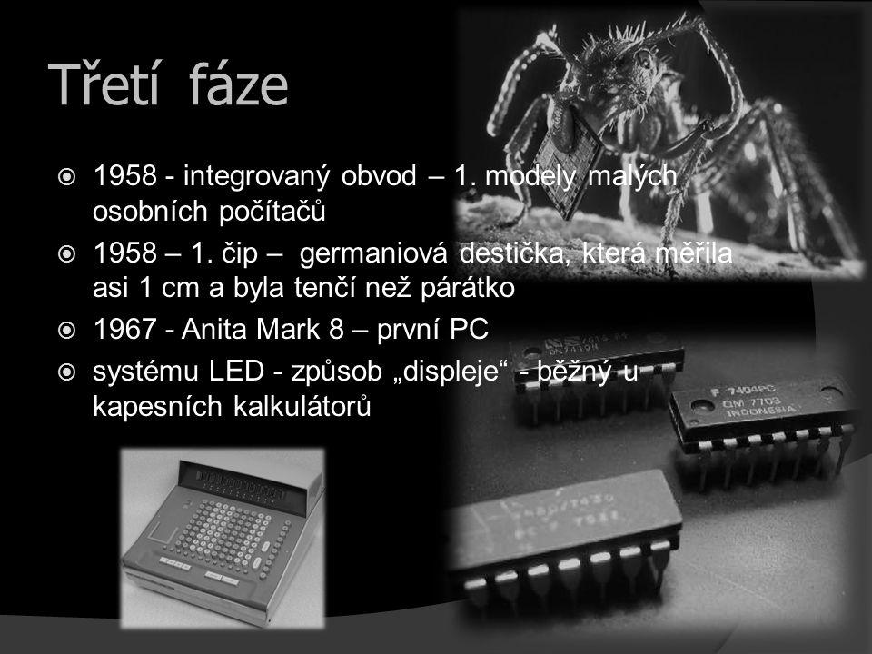 Třetí fáze 1958 - integrovaný obvod – 1. modely malých osobních počítačů.