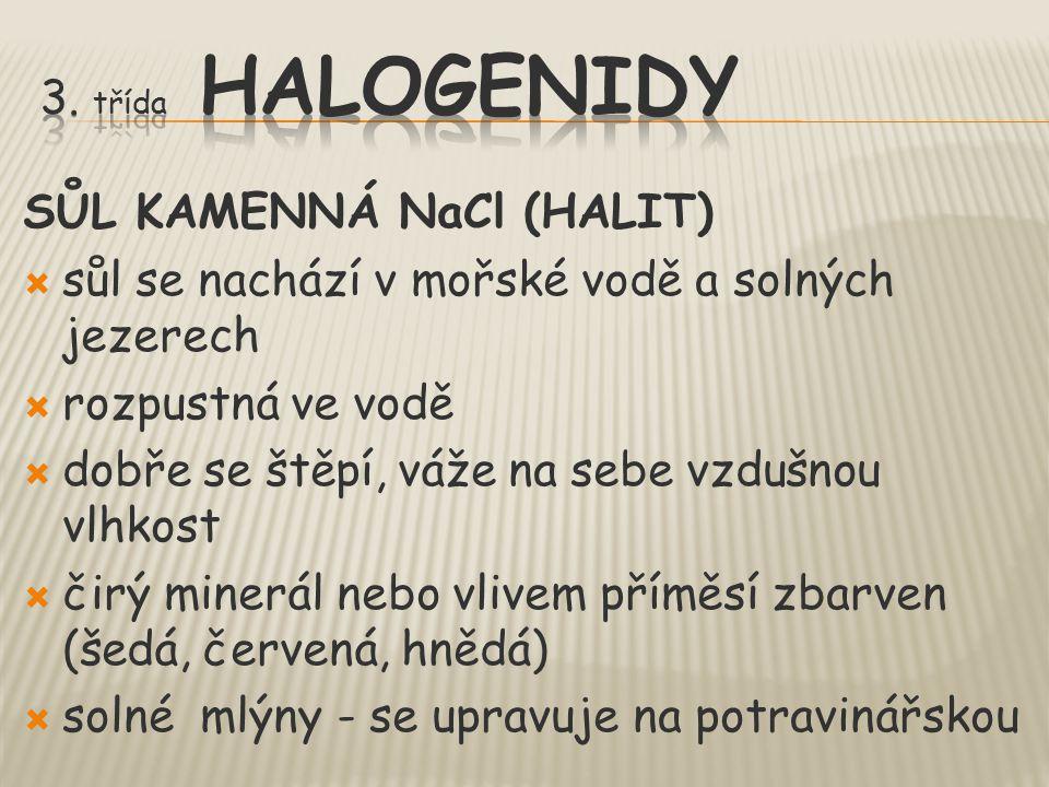 3. třída HALOGENIDY SŮL KAMENNÁ NaCl (HALIT) sůl se nachází v mořské vodě a solných jezerech. rozpustná ve vodě.