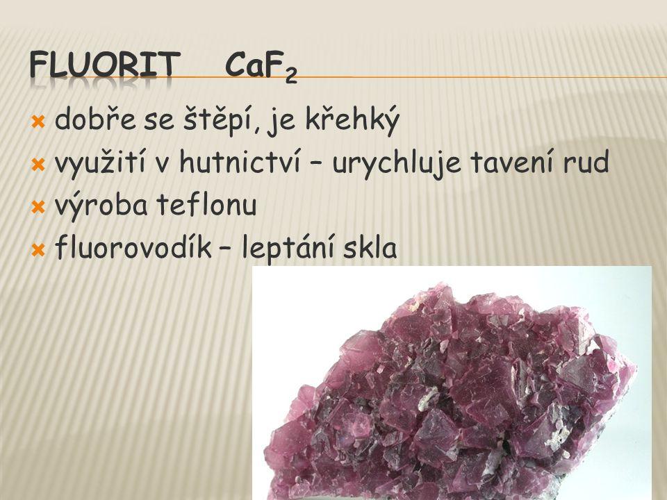 fluorit CaF2 dobře se štěpí, je křehký