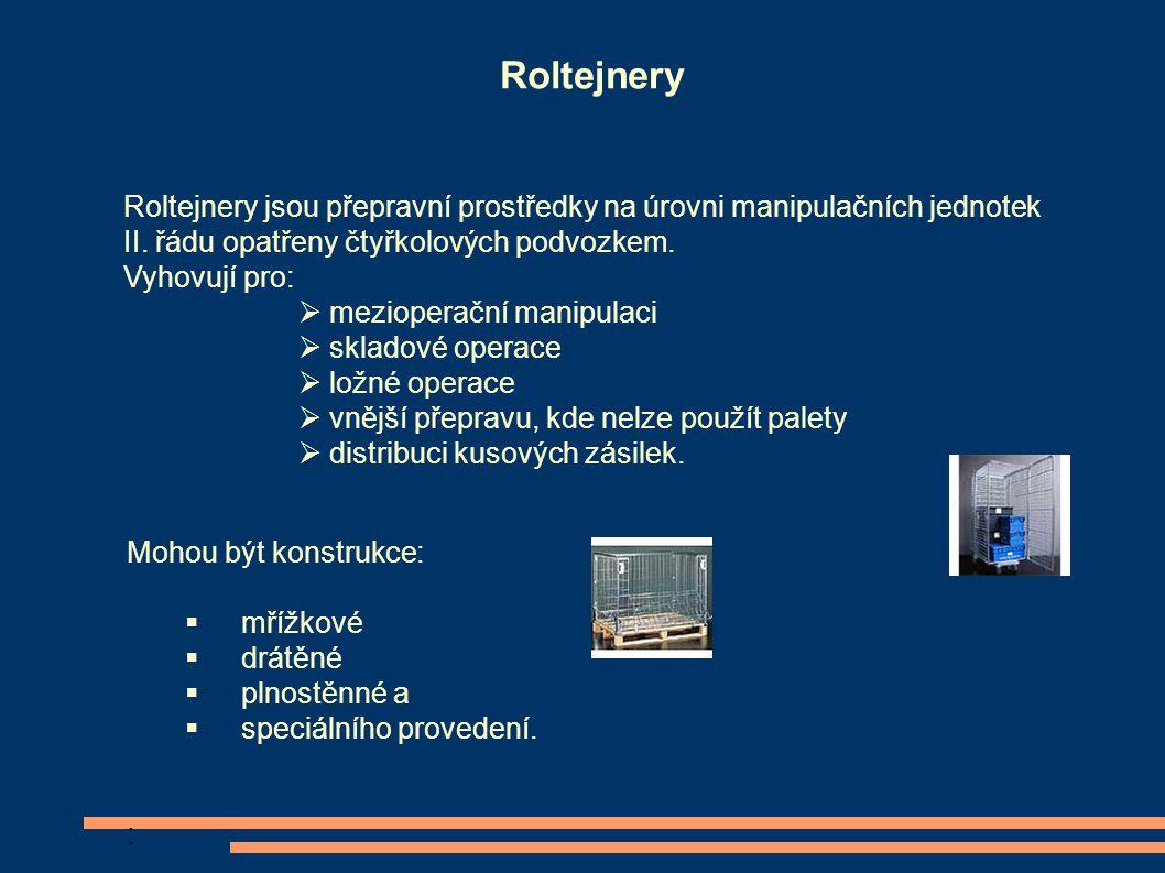 Roltejnery Roltejnery jsou přepravní prostředky na úrovni manipulačních jednotek. II. řádu opatřeny čtyřkolových podvozkem.