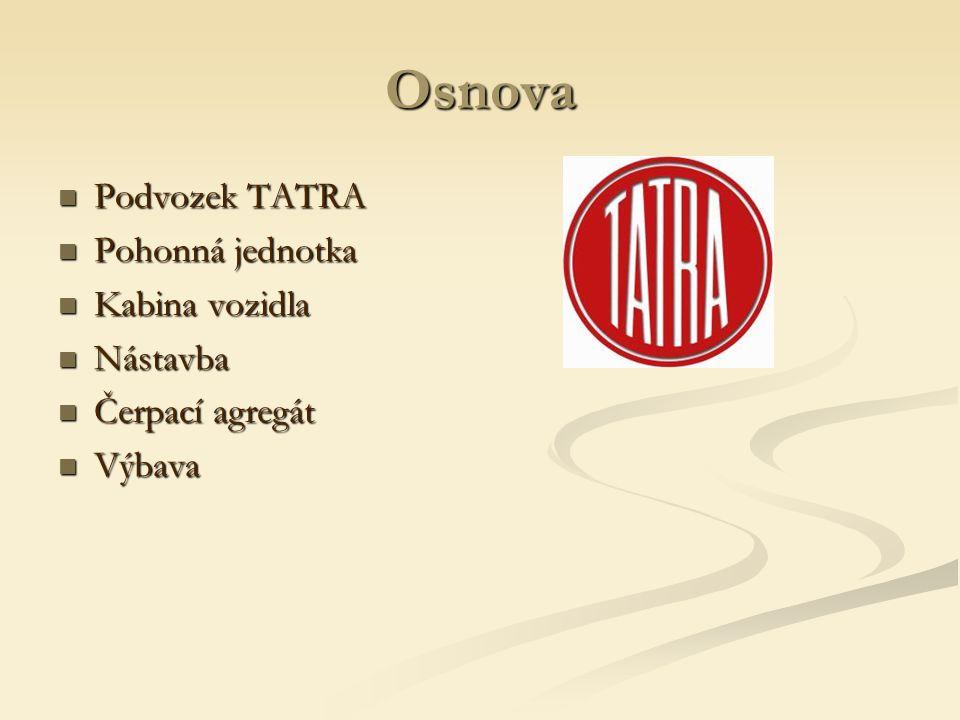Osnova Podvozek TATRA Pohonná jednotka Kabina vozidla Nástavba