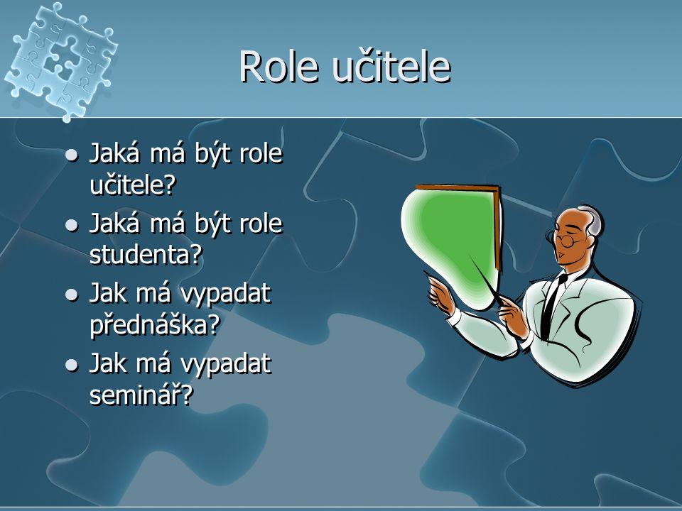 Role učitele Jaká má být role učitele Jaká má být role studenta