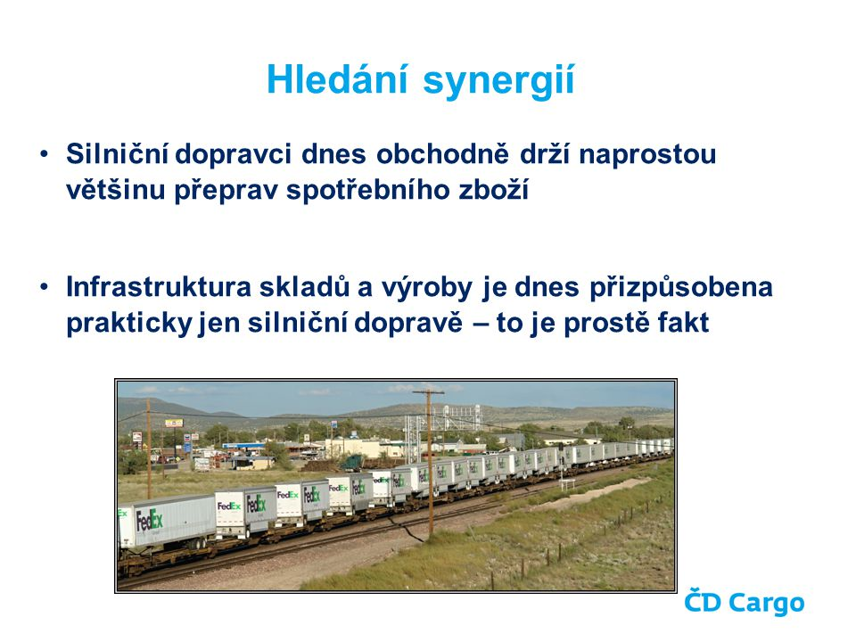 Hledání synergií Silniční dopravci dnes obchodně drží naprostou většinu přeprav spotřebního zboží.