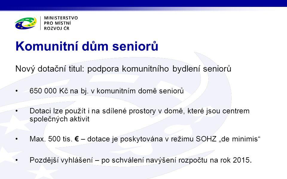 Komunitní dům seniorů Nový dotační titul: podpora komunitního bydlení seniorů. 650 000 Kč na bj. v komunitním domě seniorů.