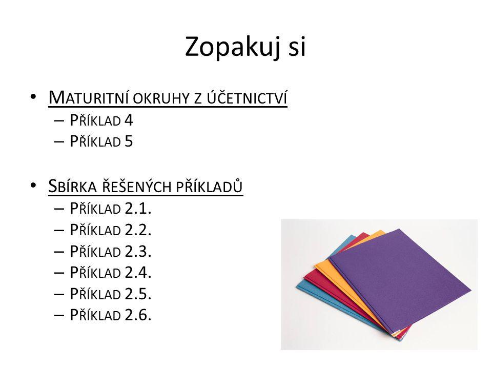 Zopakuj si Maturitní okruhy z účetnictví Sbírka řešených příkladů