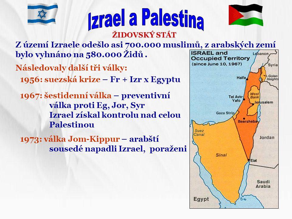 Izrael a Palestina ŽIDOVSKÝ STÁT. Z území Izraele odešlo asi 700.000 muslimů, z arabských zemí bylo vyhnáno na 580.000 Židů .