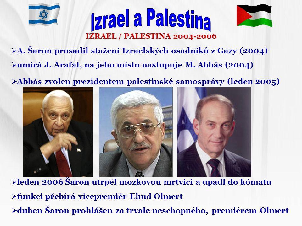 Izrael a Palestina IZRAEL / PALESTINA 2004-2006. A. Šaron prosadil stažení Izraelských osadníků z Gazy (2004)