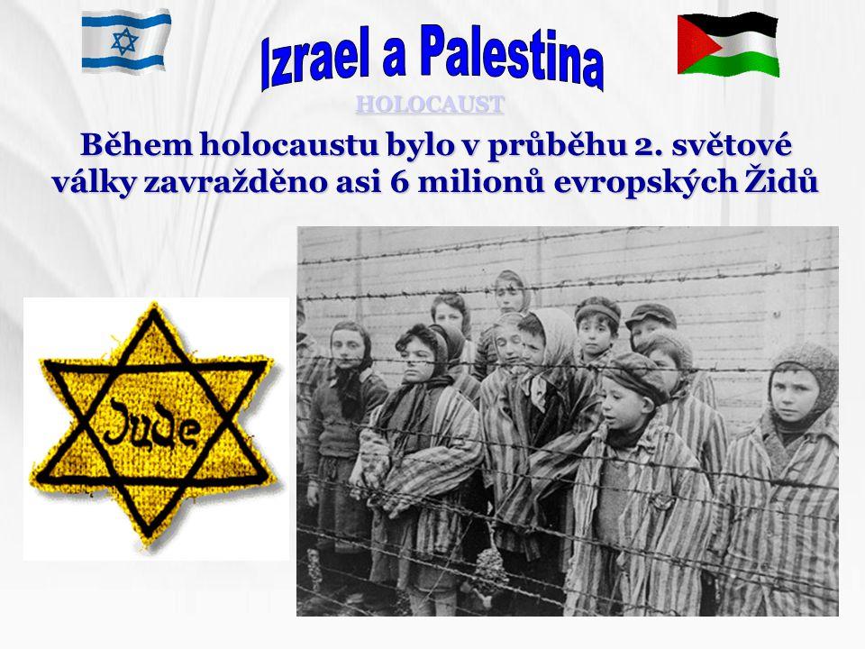 Izrael a Palestina HOLOCAUST. Během holocaustu bylo v průběhu 2.