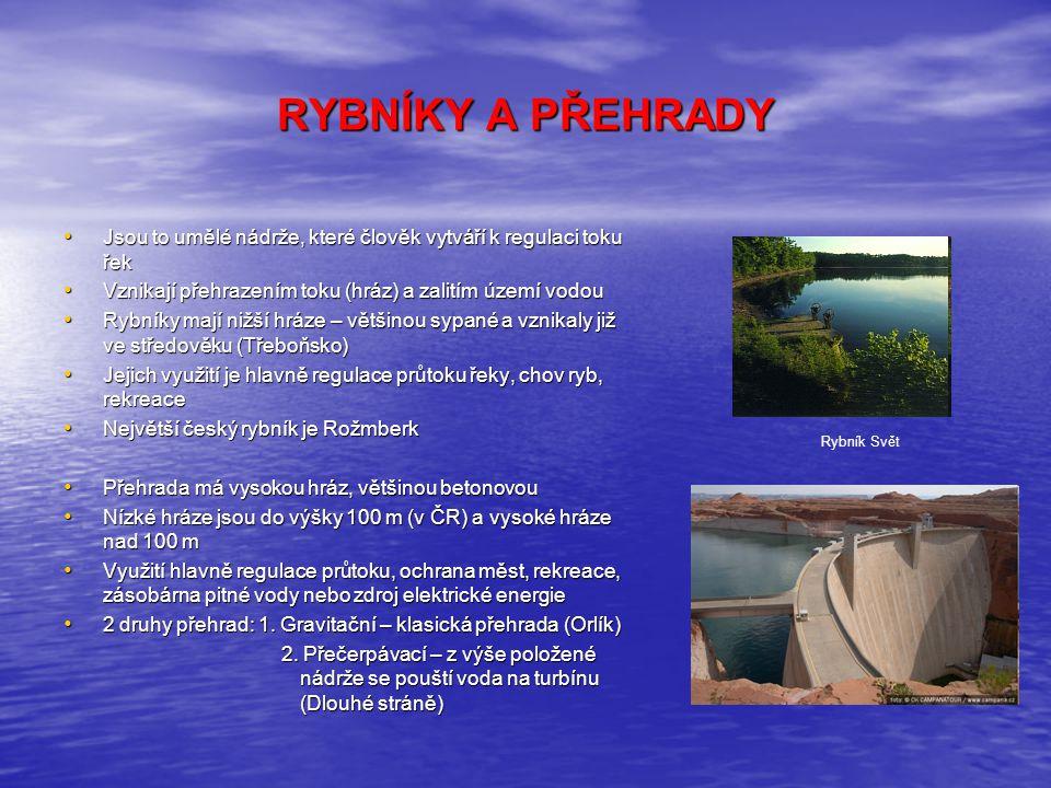 RYBNÍKY A PŘEHRADY Jsou to umělé nádrže, které člověk vytváří k regulaci toku řek. Vznikají přehrazením toku (hráz) a zalitím území vodou.