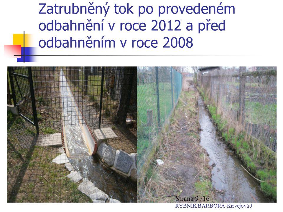 Zatrubněný tok po provedeném odbahnění v roce 2012 a před odbahněním v roce 2008