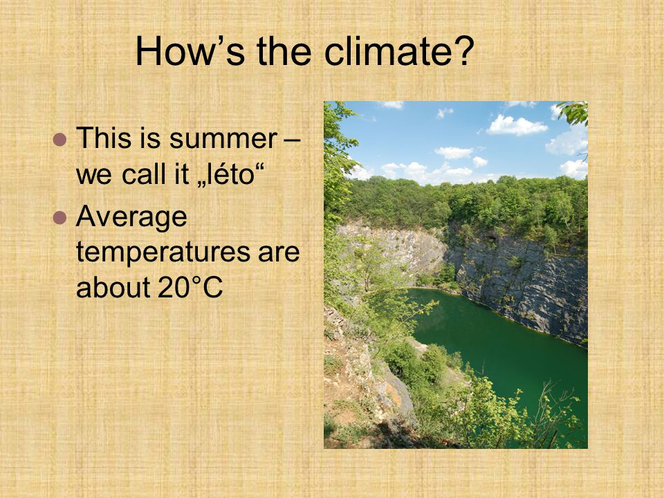 "How's the climate This is summer – we call it ""léto"