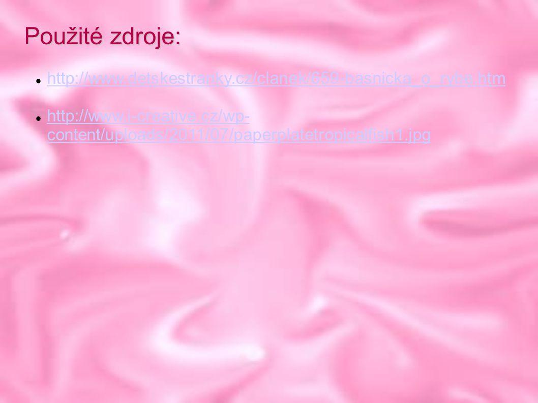 Použité zdroje: http://www.detskestranky.cz/clanek/659-basnicka_o_rybe.htm.