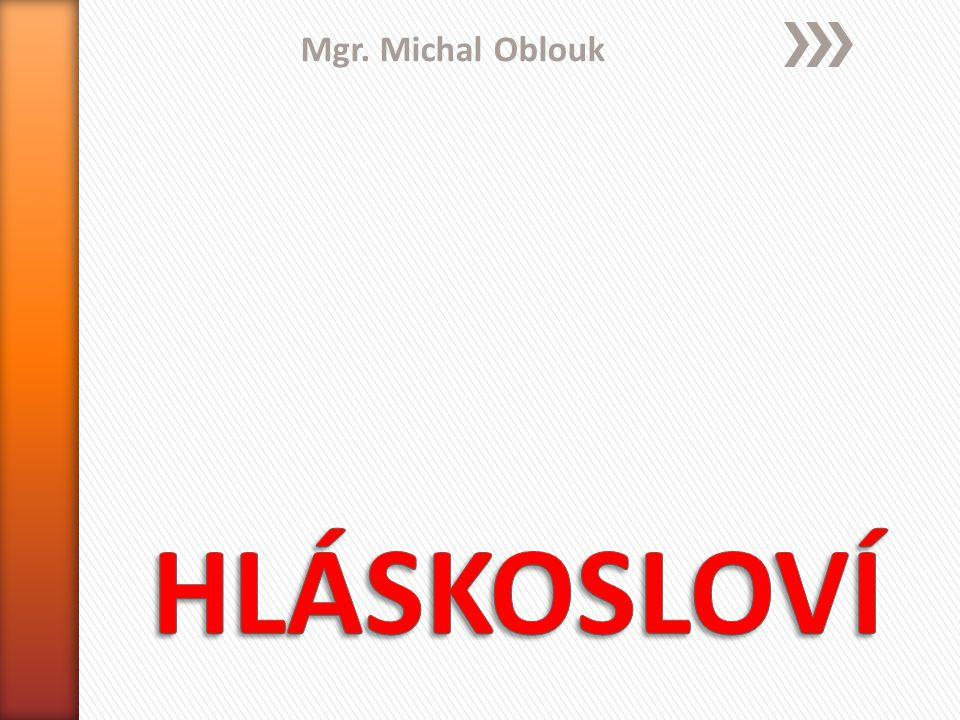 Mgr. Michal Oblouk HLÁSKOSLOVÍ