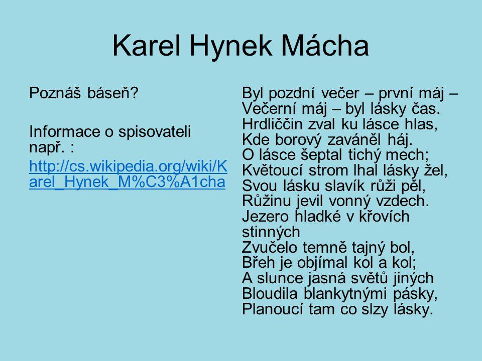 Karel Hynek Mácha Poznáš báseň Informace o spisovateli např. : http://cs.wikipedia.org/wiki/Karel_Hynek_M%C3%A1cha