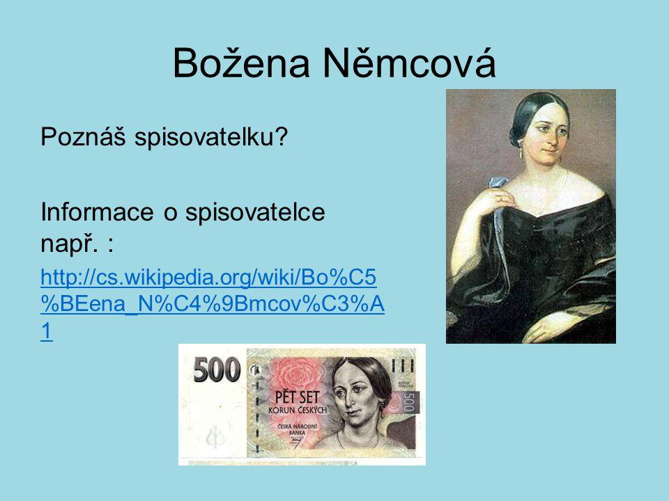 Božena Němcová Poznáš spisovatelku Informace o spisovatelce např. :