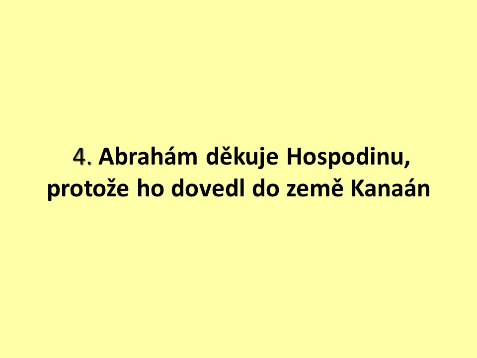 4. Abrahám děkuje Hospodinu, protože ho dovedl do země Kanaán