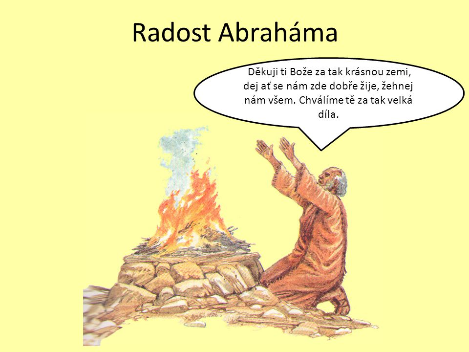 Radost Abraháma Děkuji ti Bože za tak krásnou zemi, dej ať se nám zde dobře žije, žehnej nám všem.