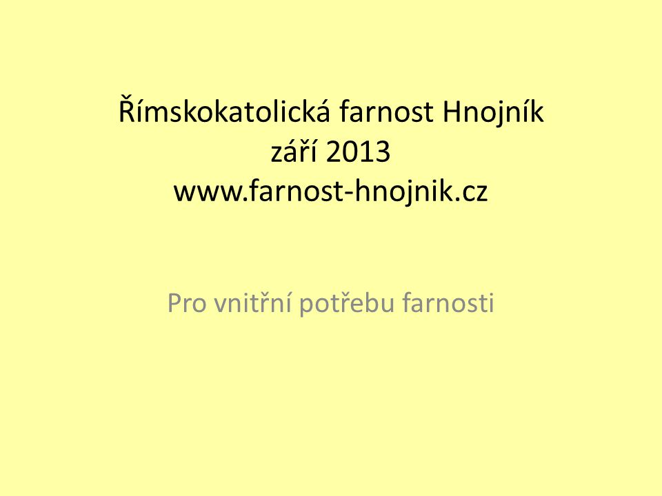 Římskokatolická farnost Hnojník září 2013 www.farnost-hnojnik.cz