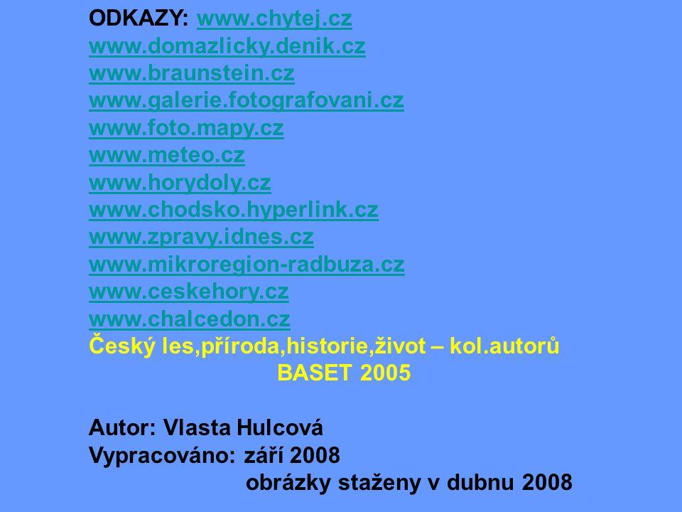 ODKAZY: www.chytej.cz www.domazlicky.denik.cz. www.braunstein.cz. www.galerie.fotografovani.cz. www.foto.mapy.cz.
