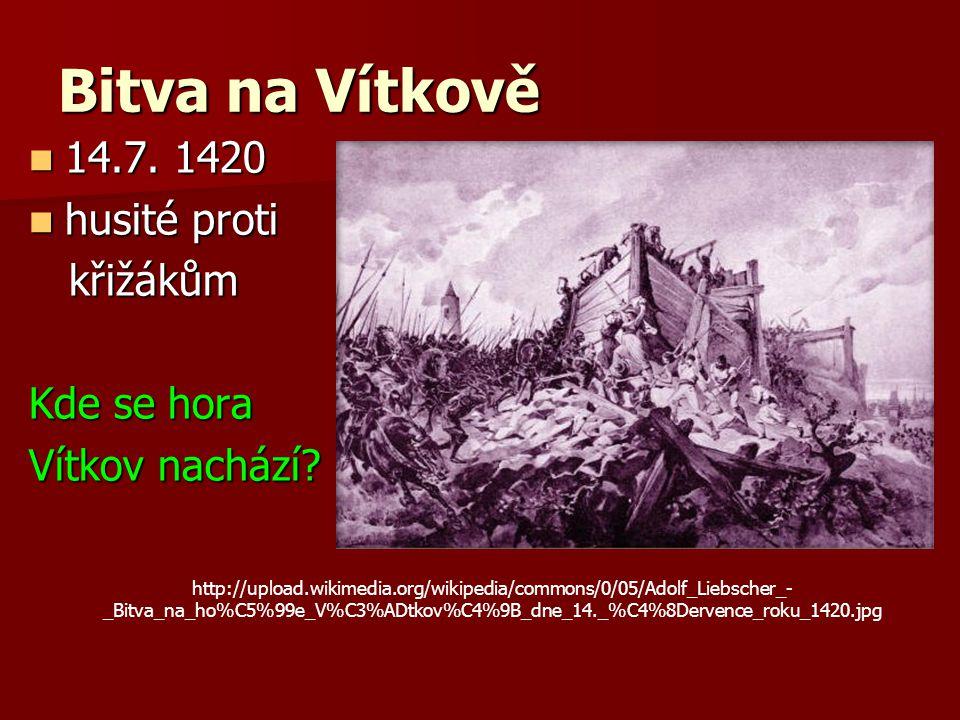 Bitva na Vítkově 14.7. 1420 husité proti křižákům Kde se hora