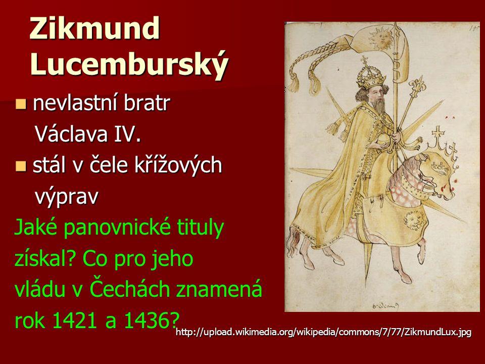 Zikmund Lucemburský nevlastní bratr Václava IV. stál v čele křížových