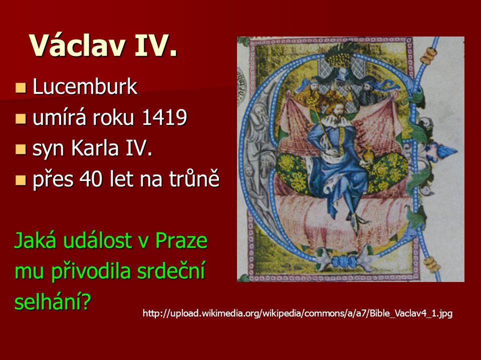 Václav IV. Lucemburk umírá roku 1419 syn Karla IV.
