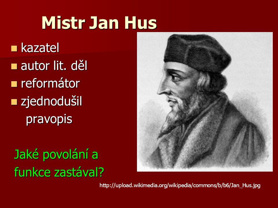 Mistr Jan Hus kazatel autor lit. děl reformátor zjednodušil pravopis