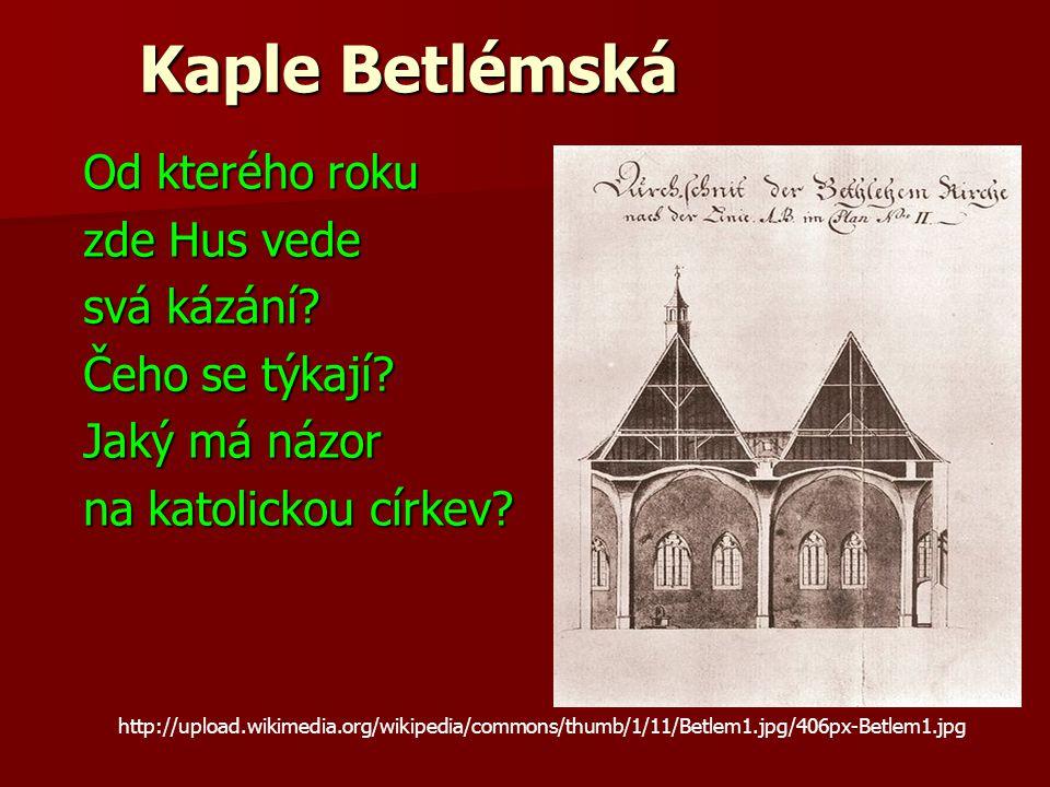 Kaple Betlémská Od kterého roku zde Hus vede svá kázání