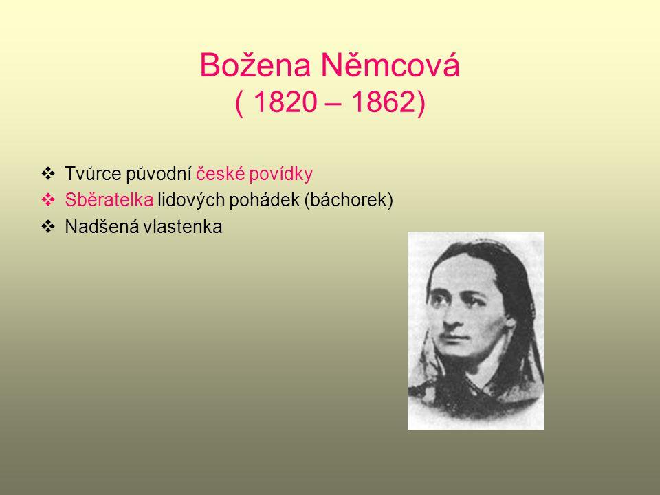 Božena Němcová ( 1820 – 1862) Tvůrce původní české povídky