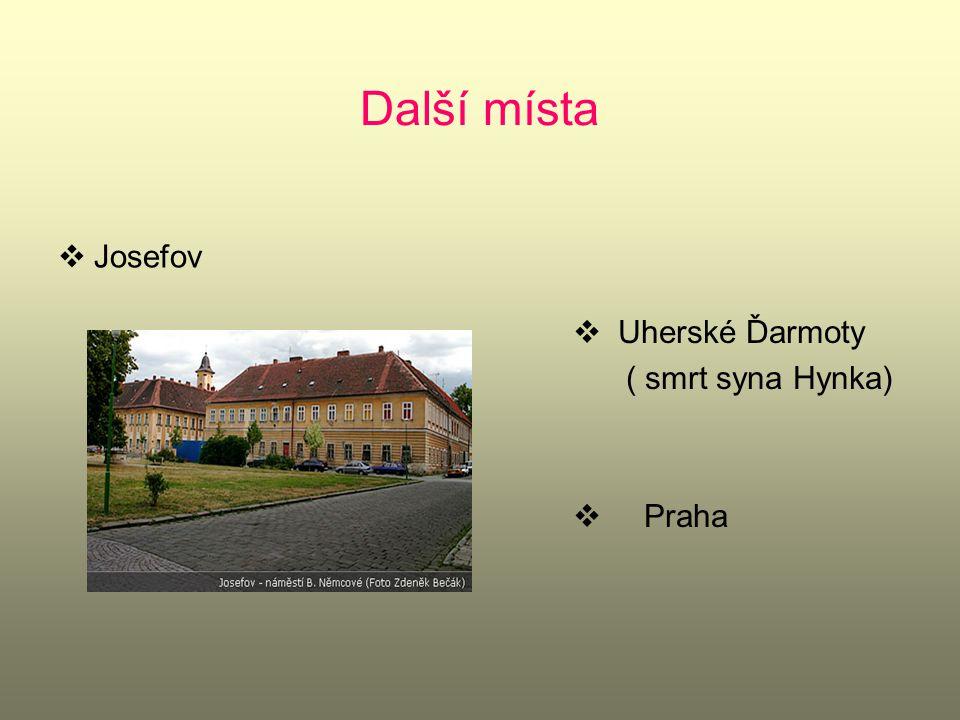 Další místa Josefov Uherské Ďarmoty ( smrt syna Hynka) Praha