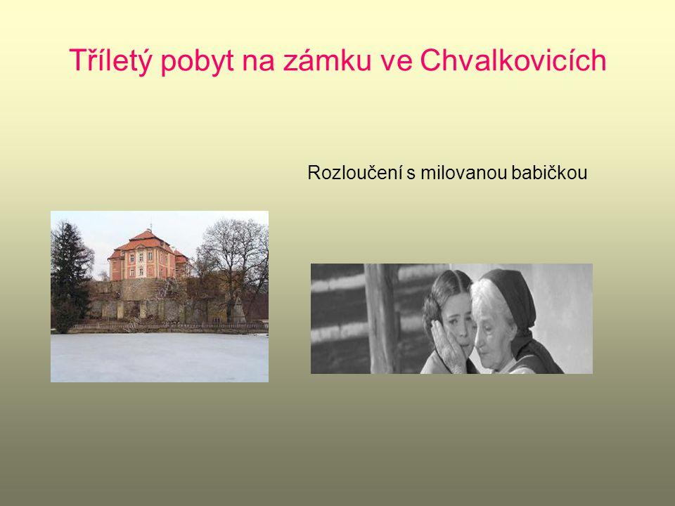 Tříletý pobyt na zámku ve Chvalkovicích
