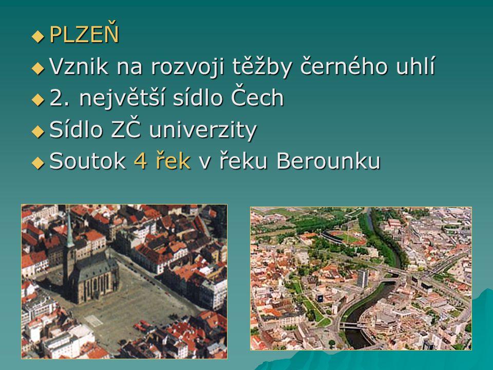 PLZEŇ Vznik na rozvoji těžby černého uhlí. 2. největší sídlo Čech.