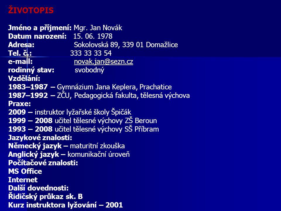ŽIVOTOPIS Jméno a příjmení: Mgr. Jan Novák