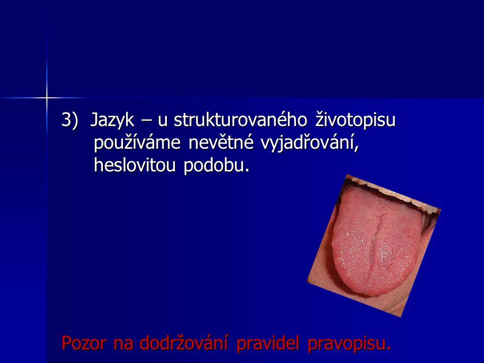 3) Jazyk – u strukturovaného životopisu používáme nevětné vyjadřování, heslovitou podobu.