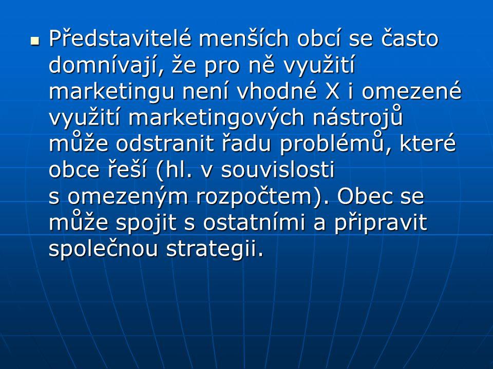 Představitelé menších obcí se často domnívají, že pro ně využití marketingu není vhodné X i omezené využití marketingových nástrojů může odstranit řadu problémů, které obce řeší (hl.