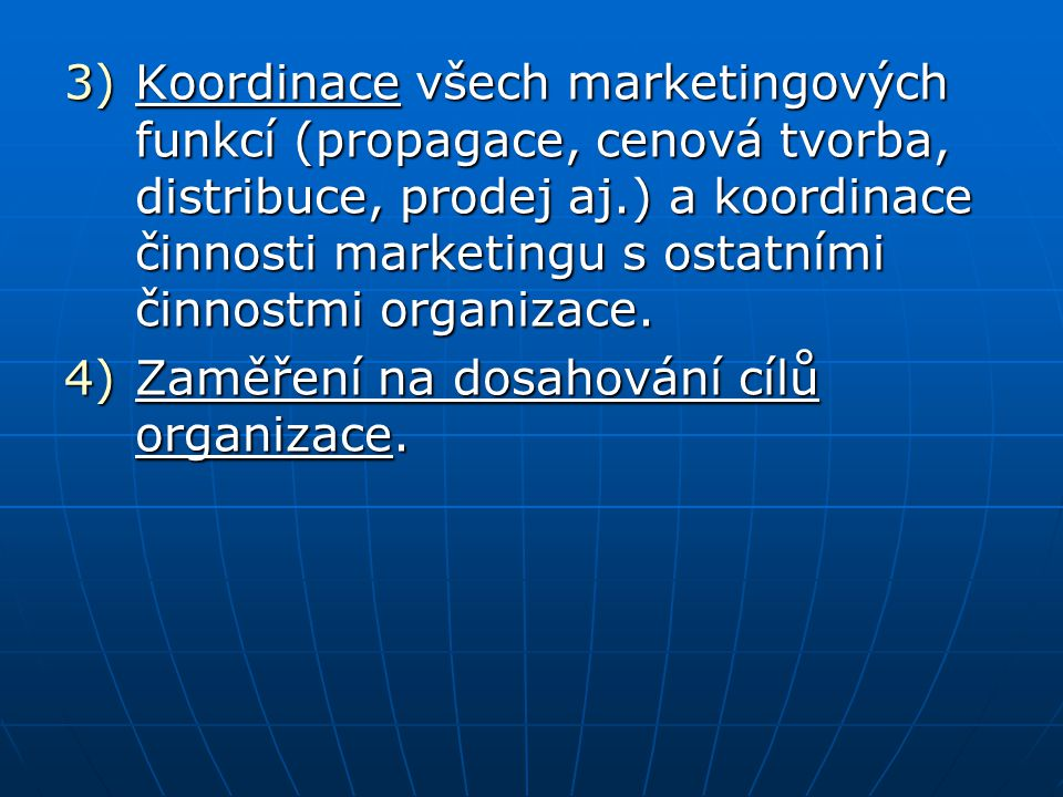 Koordinace všech marketingových funkcí (propagace, cenová tvorba, distribuce, prodej aj.) a koordinace činnosti marketingu s ostatními činnostmi organizace.