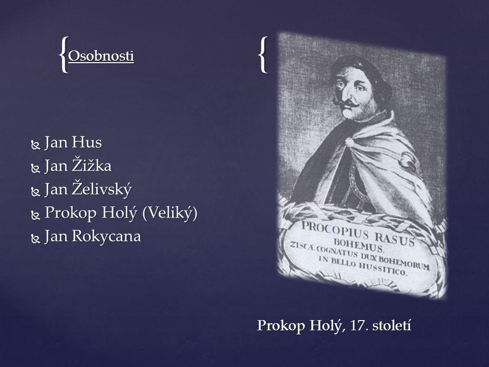 Jan Hus Jan Žižka Jan Želivský Prokop Holý (Veliký) Jan Rokycana