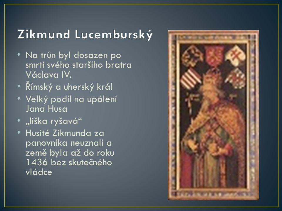 Zikmund Lucemburský Na trůn byl dosazen po smrti svého staršího bratra Václava IV. Římský a uherský král.