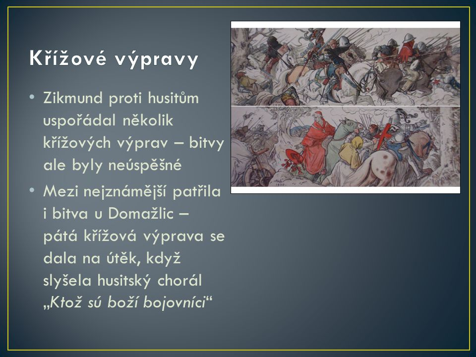 Křížové výpravy Zikmund proti husitům uspořádal několik křížových výprav – bitvy ale byly neúspěšné.