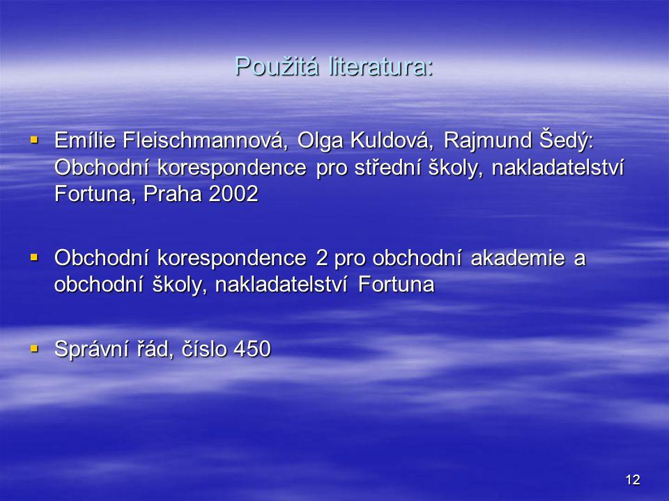 Použitá literatura: Emílie Fleischmannová, Olga Kuldová, Rajmund Šedý: Obchodní korespondence pro střední školy, nakladatelství Fortuna, Praha 2002.